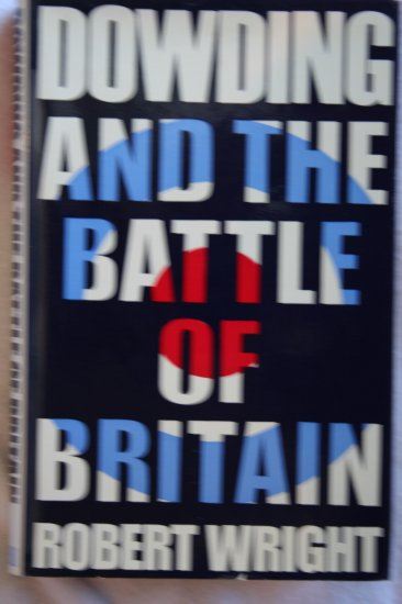 Dowding and the Battle of Britain By: Robert Wright (hardcover)