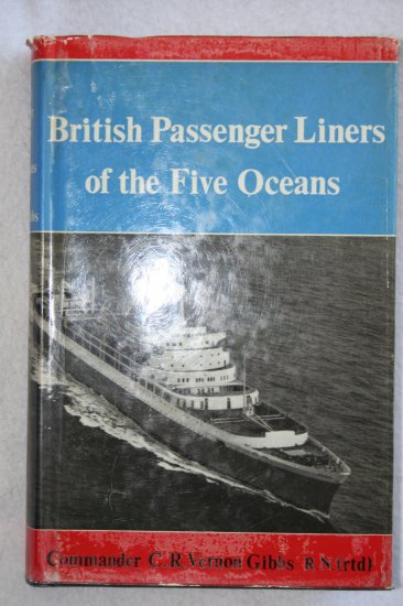 British Passenger Liners of the Five Oceans By: Commander C. R. Vernon Gibbs (Hardcover)