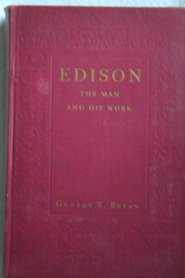 Edison: The Man and His Work By: George S.Bryan