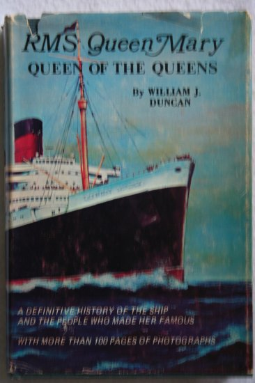 RMS Queen Mary: Queen of the Queens By: William J. Duncan