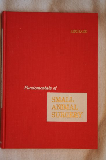 Fundamentals of Small Animal Surgery By: Ellis P Leonard