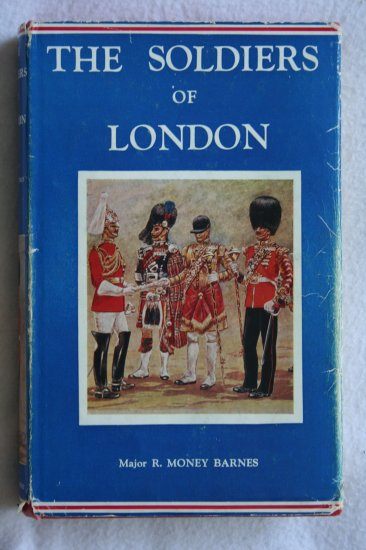 The Soldiers of London By: Major R. Money Barnes (Hardcover)