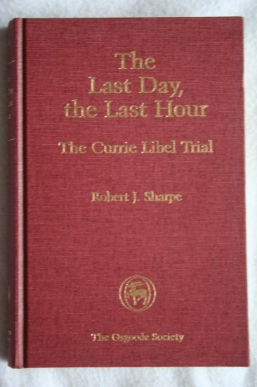 The last day, the last hour: The Currie libel trial (Hardcover) By: Robert J Sharpe