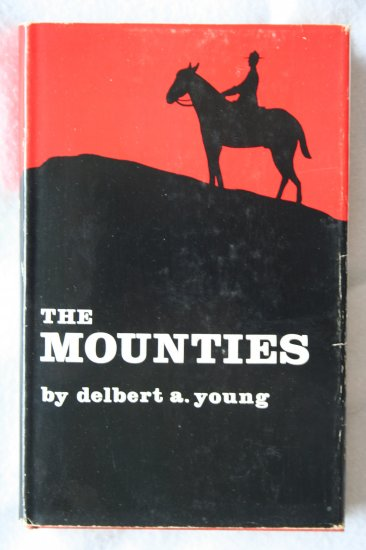 Mounties (Hardcover) By: Delbert Alton Young