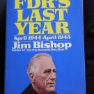 FDR'S Last Year April 1944 - April 1945 By: Jim Bishop (Softcover)