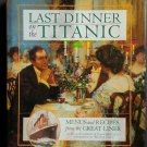 Last Dinner on the Titanic: Menus and Recipes from the Great Liner By: Rick Archbold (Hardcover)