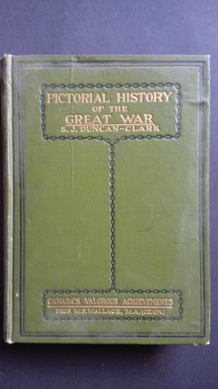 Pictoral History of the Great War: Canada's Valorous Achievements By: S.J. Duncan-Clark (Hardcover)