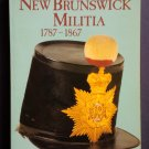 The New Brunswick Militia 1787-1867 [SIGNED] By: David Facey-Crowther (Softcover)