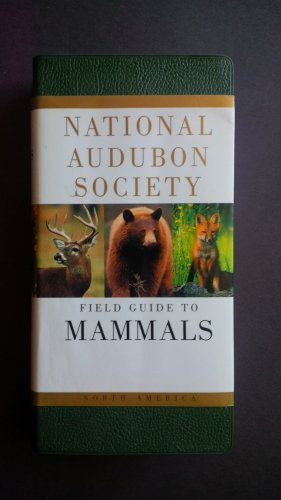 National Audubon Society: Field Guide to Mammals (North America) By: National Audubon Society