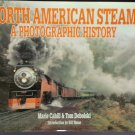 North American Steam A Photographic History by: Marie Cahill & Tom Debolski (Hardcover)
