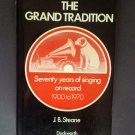 The Grand Tradition Seventy Years of Singing on Record 1900 to 1970 by: J.B. Steane