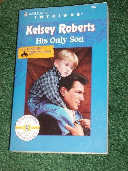 His Only Son by KELSEY ROBERTS Harlequin Intrigue #535 The Landry Brothers
