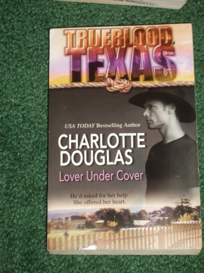 Love Under Cover by CHARLOTTE DOUGLAS Harlequin Trueblood, Texas Series 2001