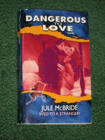 Wed to a Stranger? by JULE McBRIDE 1997 Dangerous to Love Series #2 Alaska