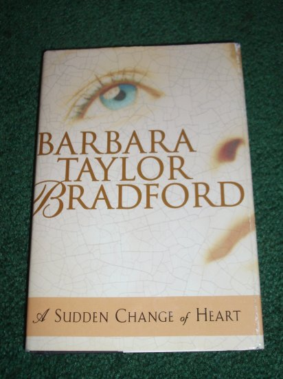 A Sudden Change of Heart by BARBARA TAYLOR BRADFORD Hardback with Dustjacket 1999
