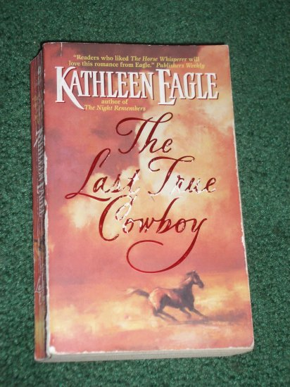 The Last True Cowboy by KATHLEEN EAGLE Contemporary Western Romance 1999