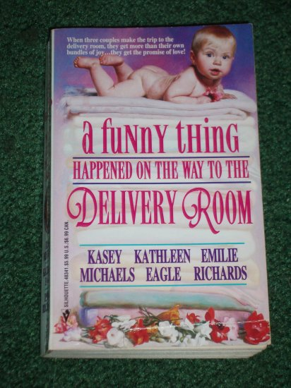 A Funny Thing Happened on the Way to the Delivery Room by KASEY MICHAELS, KATHLEEN EAGLE, more