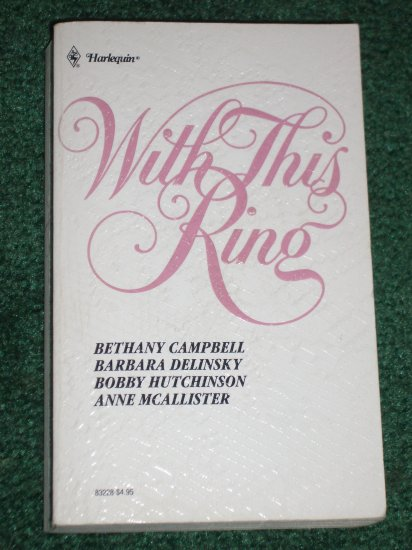 With This Ring by BETHANY CAMPBELL, BARBARA DELINSKY, BOBBY HUTCHINSON, ANNE McALLISTER