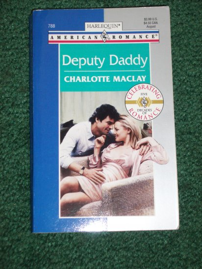 Deputy Daddy by CHARLOTTE MACLAY Harlequin American Romance No 788 Aug99