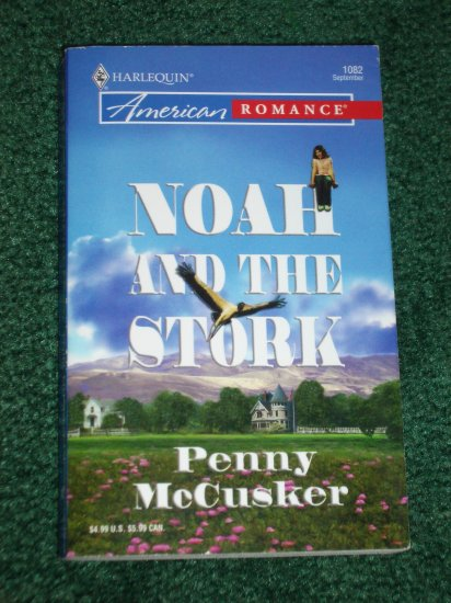 Noah and the Stork by PENNY McCUSKER Harlequin American Romance #1082 Sep05 Fatherhood