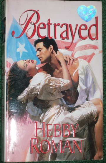 Betrayed by HEBBY ROMAN Historical Victorian Romance 1997