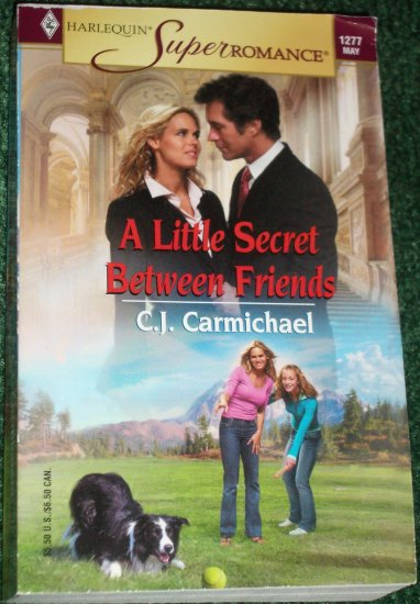 A Little Secret Between Friends by C.J. CARMICHAEL Harlequin SuperRomance No 1277 May05
