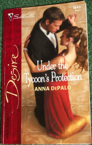 Under the Tycoon's Protection by ANNA DePALO Silhouette Desire #1642 Mar05