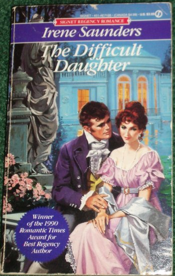 The Difficult Daughter IRENE SAUNDERS Signet Regency Romance '92 Romantic Times Award Winning Author