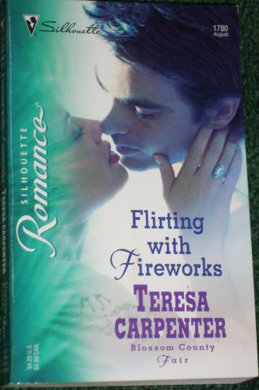 Flirting with Fireworks TERESA CARPENTER Silhouette Romance No 1780 Aug05 Blossom County Fair