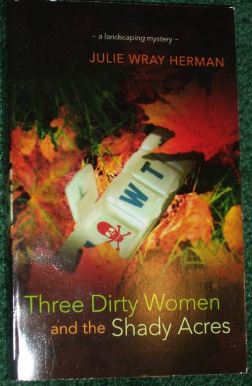 Three Dirty Women and the Shady Acres by JULIE WRAY HERMAN Humorous Landscaping Mystery 2006 NEW