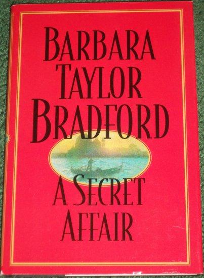 A Secret Affair by BARBARA TAYLOR BRADFORD Love, Loyalty, Loss... Hardback with Dust Cover 1996