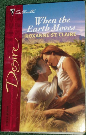 When the Earth Moves by ROXANNE ST. CLAIRE Silhouette Desire #1648 2005