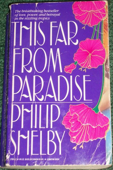 This Far from Paradise by PHILIP SHELBY Love, Power and Betrayal in the Sizzling Tropics PB 1989