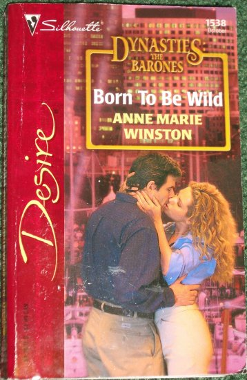 Born to be Wild by ANNE MARIE WINSTON Silhouette Desire 1538 Oct03 Dynasties The Barones