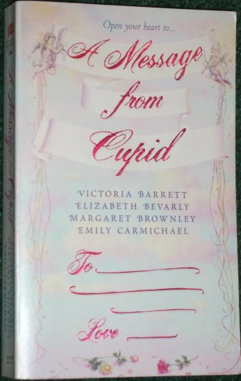 A Message from Cupid by VICTORIA BARRETT, ELIZABETH BEVARLY, MARGARET BROWNLEY, EMILY CARMICHAEL