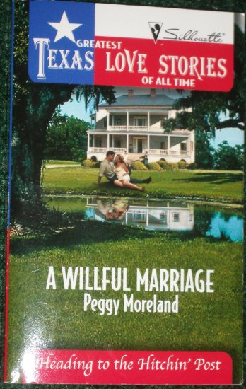 A Willful Marriage by PEGGY MORELAND Silhouette Romance Heading to the Hitchin' Post