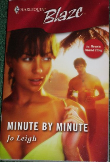 Minute by Minute by JO LEIGH Harlequin Blaze Romance 227 24 Hours: Island Flings