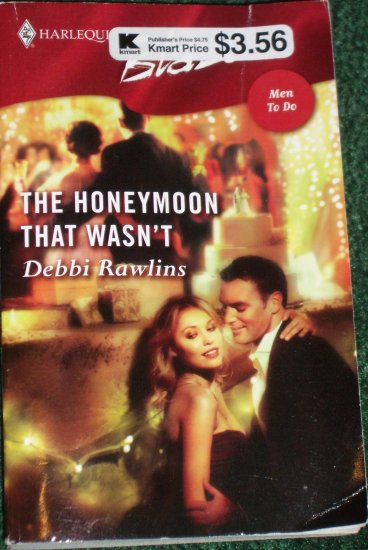 The Honeymoon That Wasn't by DEBBI RAWLINS Harlequin Blaze Romance 250 May06 Men To Do
