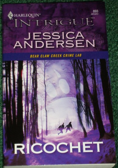 Ricochet by JESSICA ANDERSEN Harlequin Intrigue Romance 893 Jan06 Bear Claw Creek Crime Lab