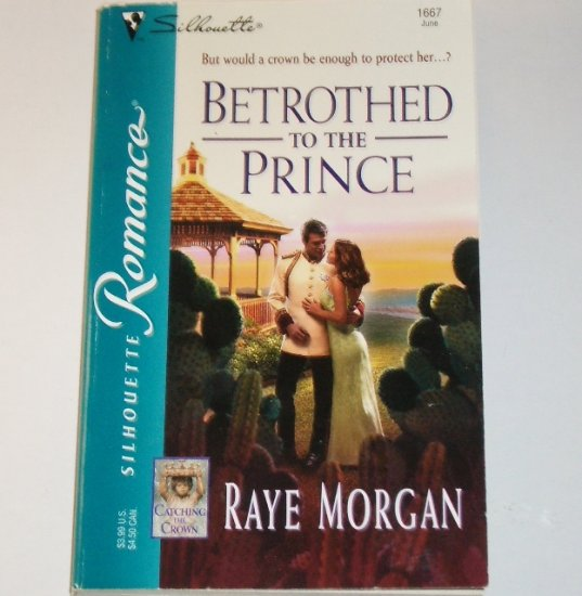 Betrothed to the Prince by RAYE MORGAN Silhouette Romance 1667 Jun03 Catching the Crown