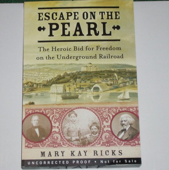 Escape on the Pearl by Mary Kay Ricks ARC 2007 Historical Narrative of the Civil War & Slavery