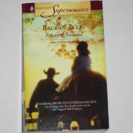 Back in Texas by ROXANNE RUSTAND Harlequin SuperRomance 1302 Oct05 Home to Loveless County