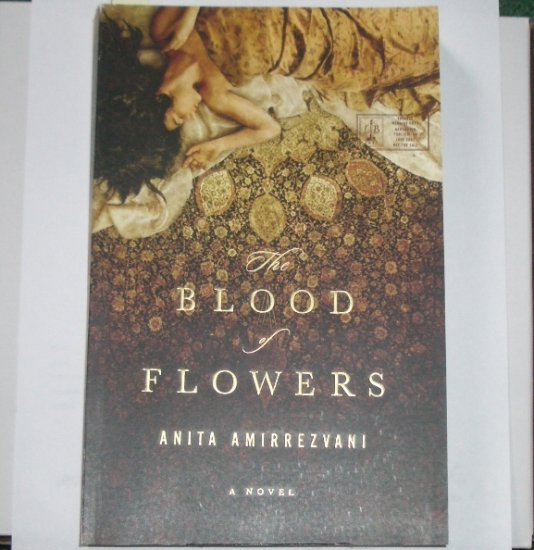 The Blood of Flowers by ANITA AMIRREZVANI Advance Reader Copy June 2007 ARC