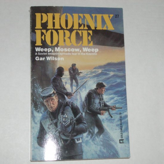 Weep, Moscow, Weep by GAR WILSON Phoenix Force No. 27 First Edition 1987