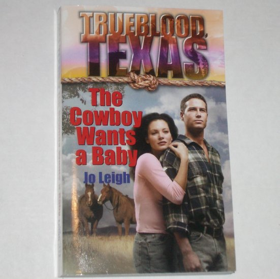 The Cowboy Wants a Baby by JO LEIGH Harlequin Romance Trueblood Texas Series 2001