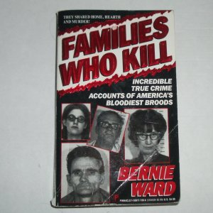 Families Who Kill by BERNIE WARD True Crime 1993