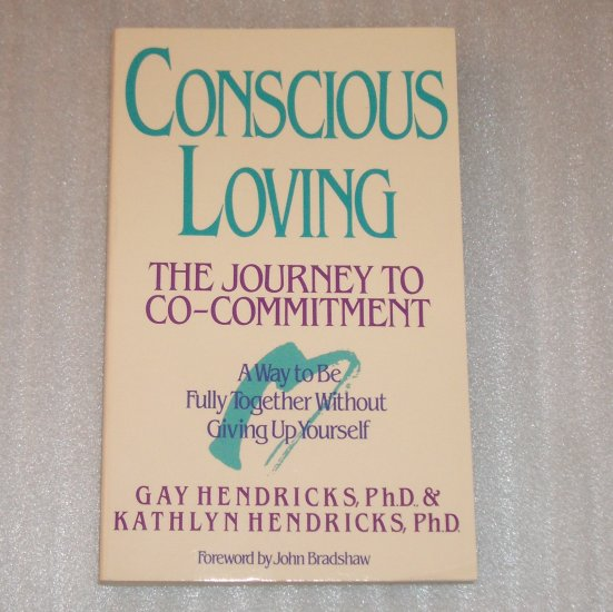 Conscious Loving The Journey to Co-Commitment by GAY HENDRICKS, Ph.D. Self Help 1992