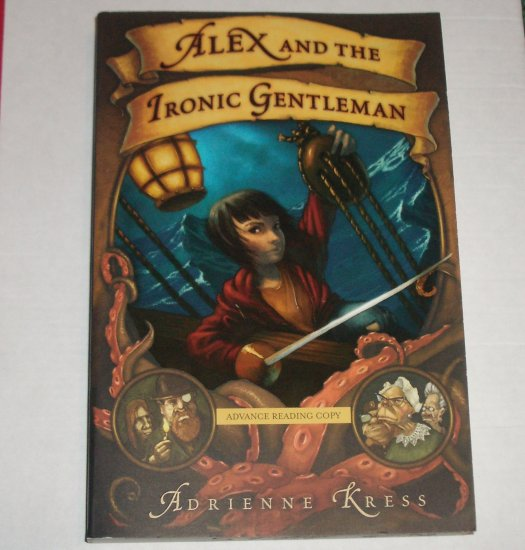 Alex and the Ironic Gentleman by ADRIENNE KRESS Advance Reading Copy 2007 Childrens