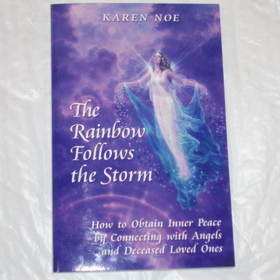 The Rainbow Follows the Storm Obtain Inner Peace by Connecting with Angels & Deceased Loved Ones