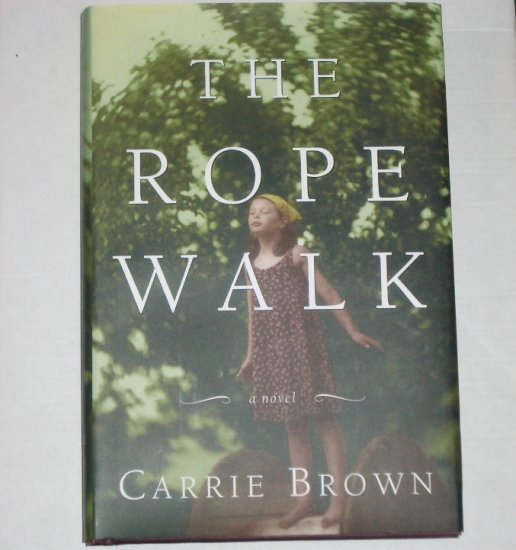 The Rope Walk by CARRIE BROWN Hardcover with Dustjacket First Edition 2007